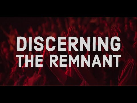 Discerning the Remnant  I'm Looking for the Remnant