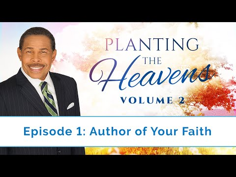 Author of Your Faith - Planting the Heavens Vol 2