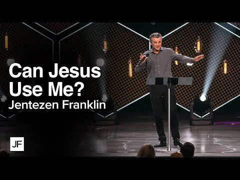 Can Jesus Use Me?  Jentezen Franklin