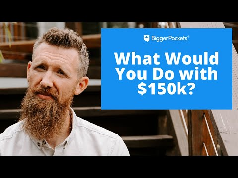 How Would You Invest $150k? Advice from a Real Estate Expert