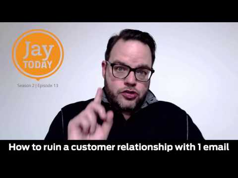 How to Ruin a Customer Relationship With One Email: Jay Today 2.13