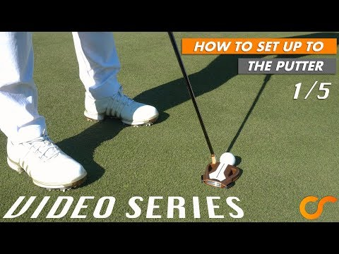 HOW TO SET UP TO THE PUTTER - VIDEO SERIES 1/5