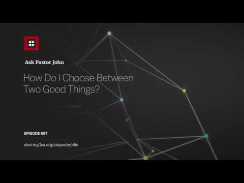 How Do I Choose Between Two Good Things? // Ask Pastor John