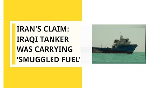 Iran's claim: Iraqi tanker was carrying 'smuggled fuel'