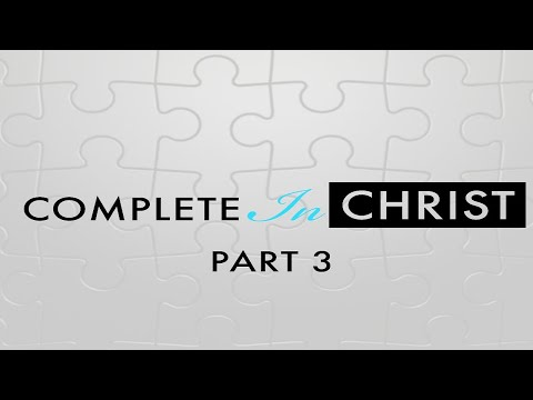 Complete In Christ part 3 - Message Only