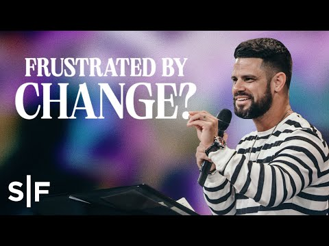 Frustrated By Change?  Steven Furtick