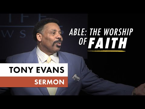 Abel: The Worship of Faith  Sermon by Tony Evans