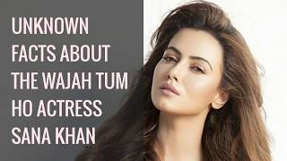 Unknown Facts About The Wajah Tum Ho Actress Sana Khan