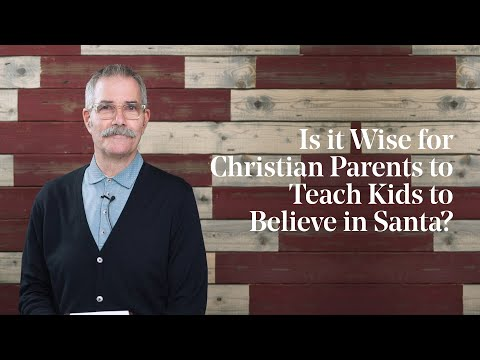 Paul Tripp  Is it Wise for Christian Parents to Teach Kids to Believe in Santa?