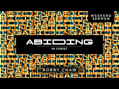 Bobby Chaw: Abiding In Christ