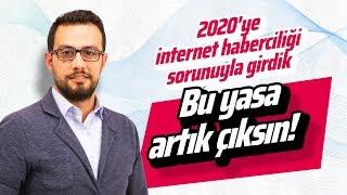 2020'YE İNTERNET HABERCİLİĞİ SORUNUYLA GİRDİK. BU YASA ARTIK ÇIKSIN! (Gazeteciler-Cuma Obuz)