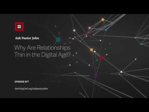 Why Are Relationships Thin in the Digital Age? // Ask Pastor John