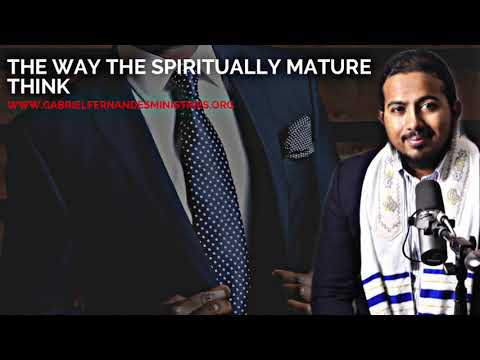 THE BEST WAY THE SPIRITUALLY MATURE IN CHRIST MUST THINK, MESSAGE BY EVANGELIST GABRIEL FERNANDES