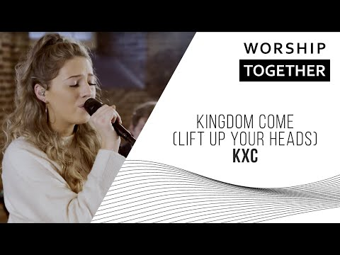 KXC // Kingdom Come (Lift Up Your Heads)  // New Song Cafe