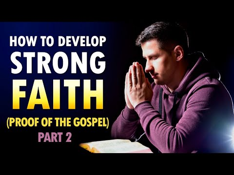 How to DEVELOP STRONG FAITH (Proof of the Gospel) Part 2