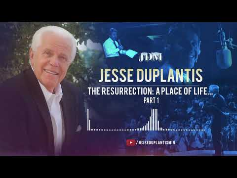 The Resurrection: A Place of Life, A Place of Comfort, A Place of Hope, Part 1  Jesse Duplantis