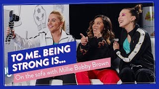 What is strong? On the sofa with Millie Bobby Brown, Chelcee Grimes & Liv Cooke | #WePlayStrong