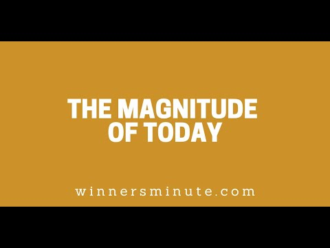 The Magnitude of Today // The Winner's Minute With Mac Hammond