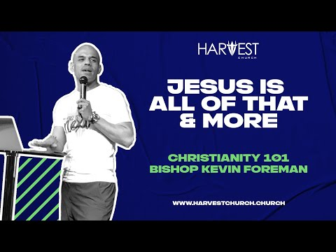 Christianity 101 - Jesus Is All of That & More - Bishop Kevin Foreman