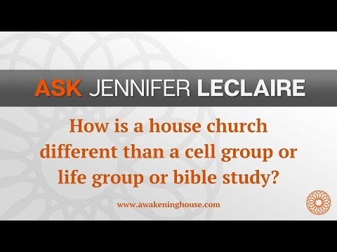 How is a House Church Different from a Cell Group?  Ask Jennifer LeClaire  AwakeningHouse.com