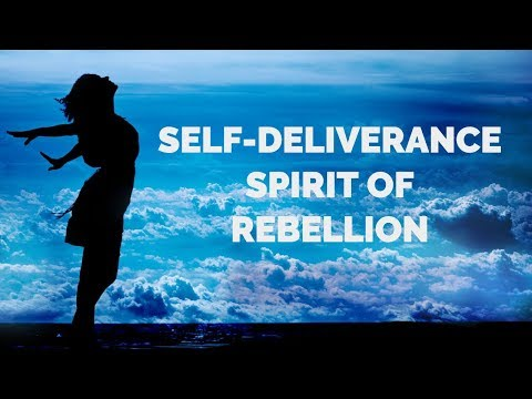 Deliverance from a Spirit of Rebellion  Self-Deliverance Prayers