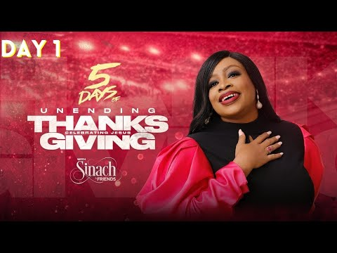 DAY 1: 5 DAYS OF UNENDING THANKSGIVING WITH SINACH