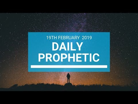 Daily Prophetic 19  February 2019