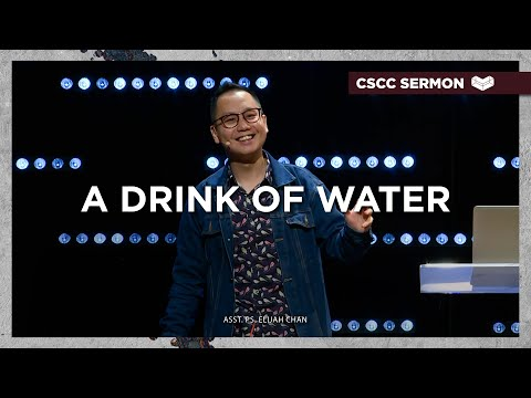 A Drink of Water  Asst. Ps. Elijah Chan  Cornerstone Community Church  CSCC Online