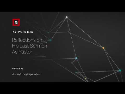 Reflections on His Last Sermon As Pastor // Ask Pastor John
