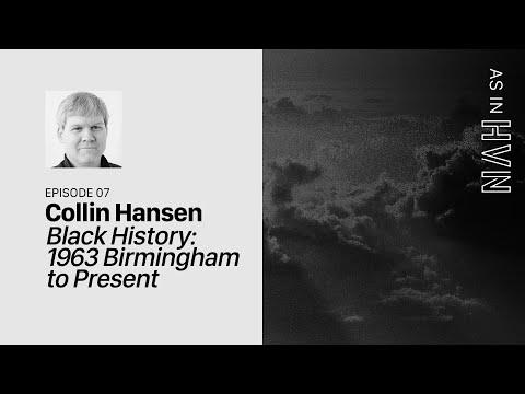 Black History: 1963 Birmingham to Present  As in Heaven Episode 7  Collin Hansen