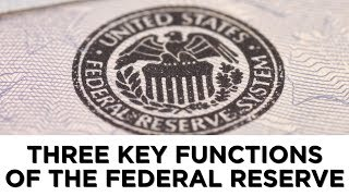 Three key functions of the Federal Reserve