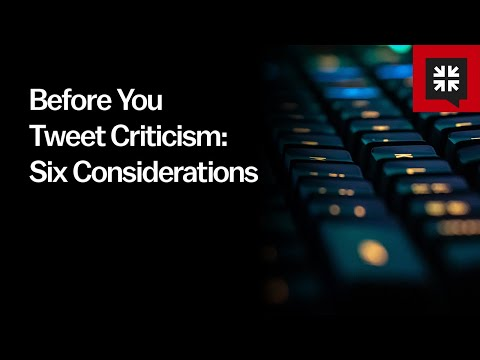 Before You Tweet Criticism: Six Considerations // Ask Pastor John