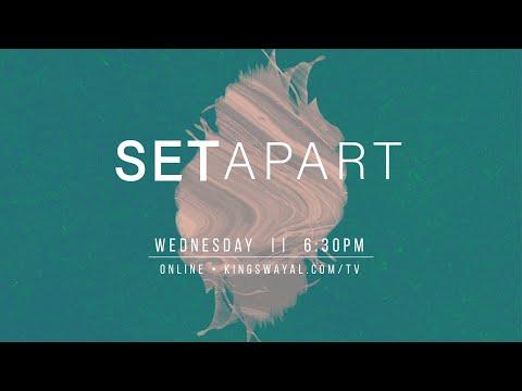 Set Apart  Wednesday @ 6:30pm  (kingswayal.com/tv)