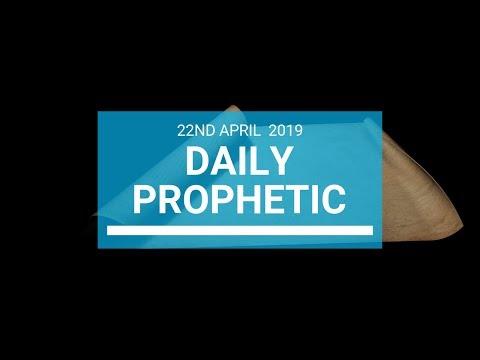 Daily Prophetic 22 April 2019