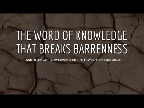 The Word of Knowledge That Breaks Barrenness  & Delay Jennifer LeClaire @ Awakening House of Prayer
