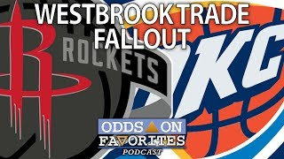 Westbrook Trade Fallout – Impact on Rockets and Thunder NBA Betting Odds (Odds On Favorites Podcast)