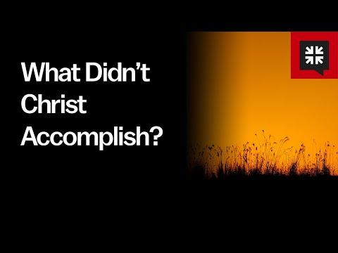 What Didnt Christ Accomplish? // Ask Pastor John