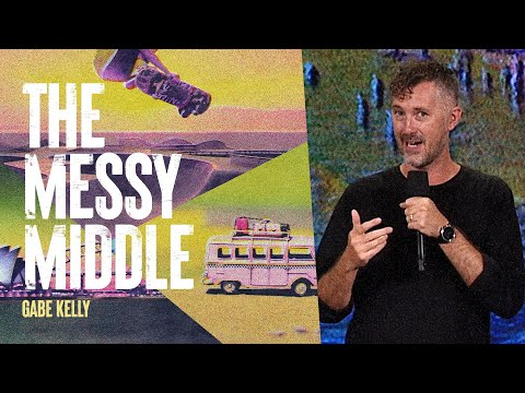 The Messy Middle  Gabe Kelly  Hillsong Church Online