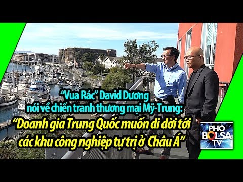 """""""Vua Rác"""" David Dương: Doanh gia Trung Quốc muốn di dời tới các khu công nghiệp ở Châu Á"""