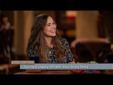 Living a Legacy of Faith: Your Glory Story