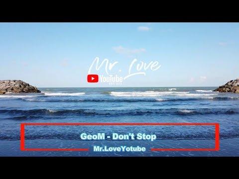 GeoM - Don't Stop - UCKA_OnBKECVV3iBUPeP9s3w