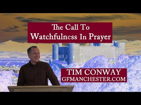 Watchfulness In Prayer - Tim Conway