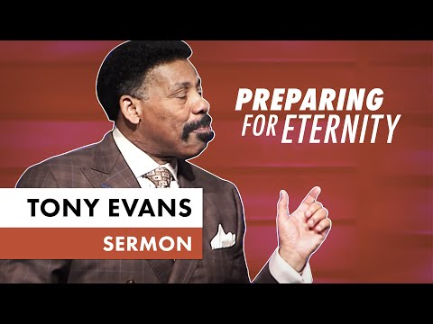 Preparing for Eternity - Tony Evans Sermon