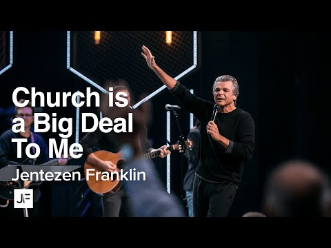 Church is a Big Deal to me  Jentezen Franklin
