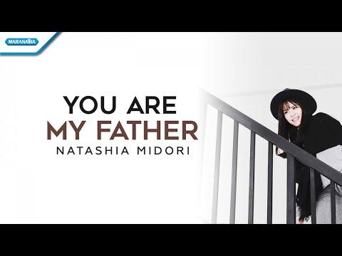 You Are My Father - Natashia Midori (with lyric)