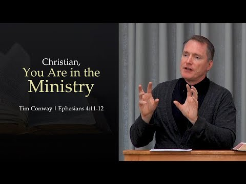 Christian, You Are in the Ministry (Ephesians 4:11-12) - Tim Conway