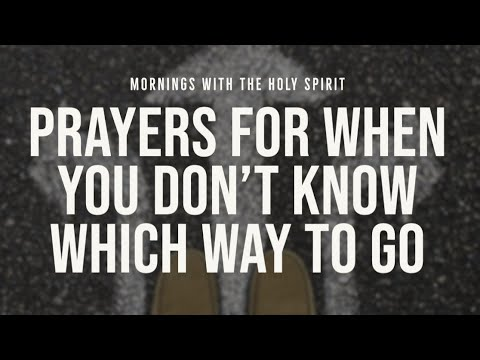 Prayers for When You Don't Know Which Way to God (Prophetic Prayer & Prophecy)