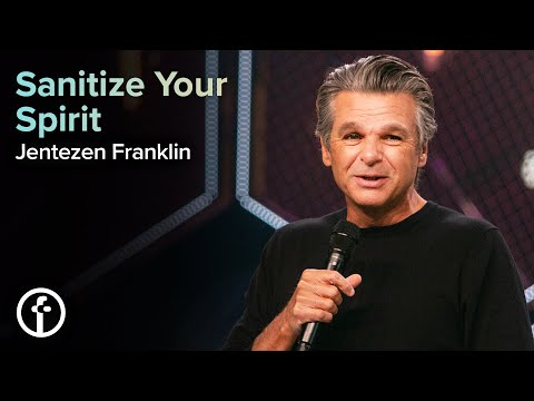 Sanitize Your Spirit  Pastor Jentezen Franklin