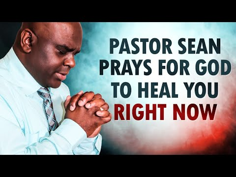 Pastor Sean PRAYS for God to HEAL You RIGHT NOW - Morning Prayer