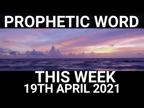 Prophetic Word for This Week 19 April 2021